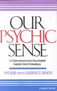 Our Psychic Sense: A Clairvoyant and a Psychiatrist Explain how it Develops