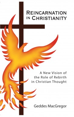 Reincarnation in Christianity: A New Vision of the Rose of Rebirth in Christian Thought
