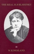 The Real H.P. Blavatsky: A Study in Theosophy and a Memoir of a Great Soul.