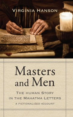 Masters and Men: The Human Story in the Mahatma Letters