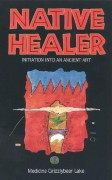 Native Healer: Initiation into an Ancient Art