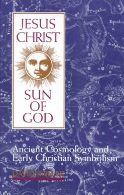 Jesus Christ Sun of God: Ancient Cosmology and Early Christian Symbolism