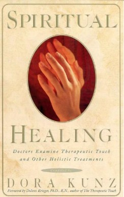 Spiritual Healing: Doctors examine Therapeutic Touch and other Holistic Treatments