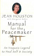 Manual for the Peacemaker: An Iroquois Legend to heal Self & Society