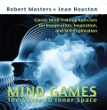 Mind Games:  The Guide to Inner Space: Classic Mind Training Exercises for Imagination, Inspiration, and Self-Exploration
