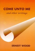 Come Unto Me: and other writings