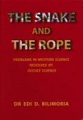The Snake and the Rope: Problems in Western Science resolved by Occult Science