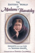 The Esoteric World of Madame Blavatsky (Cloth): Insights into the Life of a Modern Sphinx