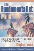 The Fundamentalist Mind: How Polarized Thinking Imperils Us all
