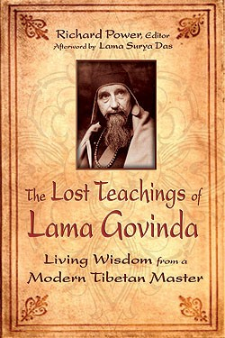 The Lost Teachings of Lama Govinda: Living Wisdom from a Modern Tibetan Master
