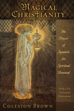 Magical Christianity: The Power of Symbols for Spiritual Renewal