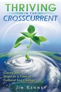 Thriving in the Crosscurrent: Clarity and Hope in a time of Cultural Sea Change