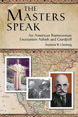 The Masters Speak: An American Businessman encounters Ashish and Gurdjieff