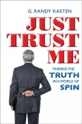Just Trust Me: Finding the Truth in a World of Spin