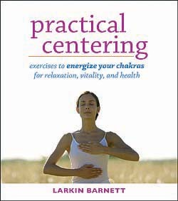 Practical Centering: Exercise to Energize Your Chakras for Relaxation, Vitality, and Health