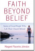 Faith Beyond Belief: Stories of Good People Who Left Their Church Behind
