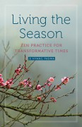 Living the Season: Zen Practice for Transformative Times