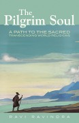Pilgrim Soul: A Path to the Sacred Transcending World Religions