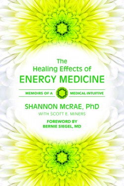 The Healing Effects of Energy Medicine: Memoirs of a Medical Intuitive