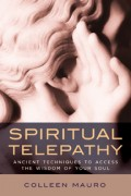Spiritual Telepathy: Ancient Techniques to Access the Wisdom of Your Soul