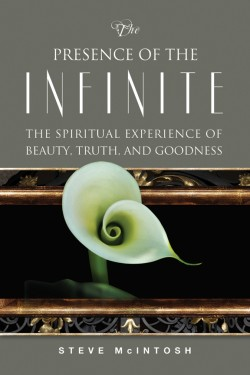 The Presence of the Infinite: The Spiritual Experience of Beauty, Truth, and Goodness