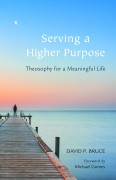 Serving A Higher Purpose: Theosophy for A Meaningful Life